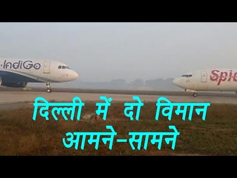 IndiGo and SpiceJet planes come face-to-face at Delhi airport | वनइंडिया हिंदी