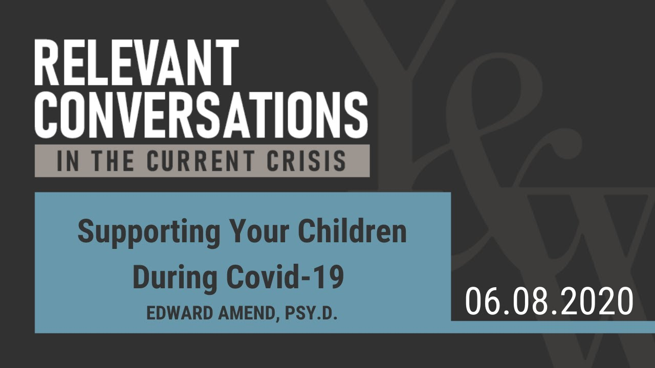 (WEBCAST):  Supporting Your Children During Covid-19