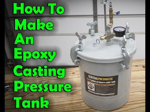 How To Make A Harbor Freight Paint Tank Into A Resin Casting Pressure Tank