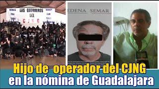 Hijo de  operador del CJNG estaba en la nómina de Guadalajara