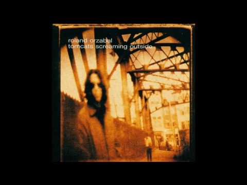 Roland Orzabal - Tomcats Screaming Outside (Full Album 2001)