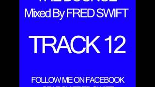 Track 12 - Fred Swift - The Bounce CD - Paradise - See The Light (Bad Behaviour Remix)