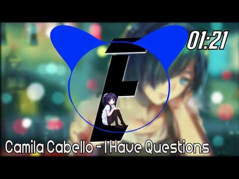 Camila Cabello - I Have Questions [Nightcore]