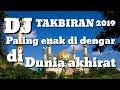 DJ TAKBIRAN 2019..paling enak di dengar dunia akhirat !!