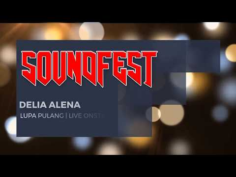 DELIA ALENA - LUPA PULANG | LIVE ONSTAGE SOUNDFEST