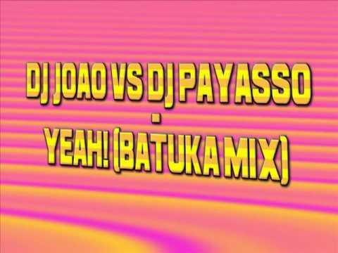 Dj Joao Vs Dj Payasso - Yeah! (Batuka Mix) (Originally by Usher)