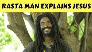 RASTA MAN EXPLAINS THE TRUTH ABOUT JESUS CHRIST