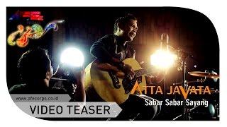 Video Atta Javata - Sabar Sabar Sayang (Official Teaser Video) download MP3, 3GP, MP4, WEBM, AVI, FLV Mei 2018