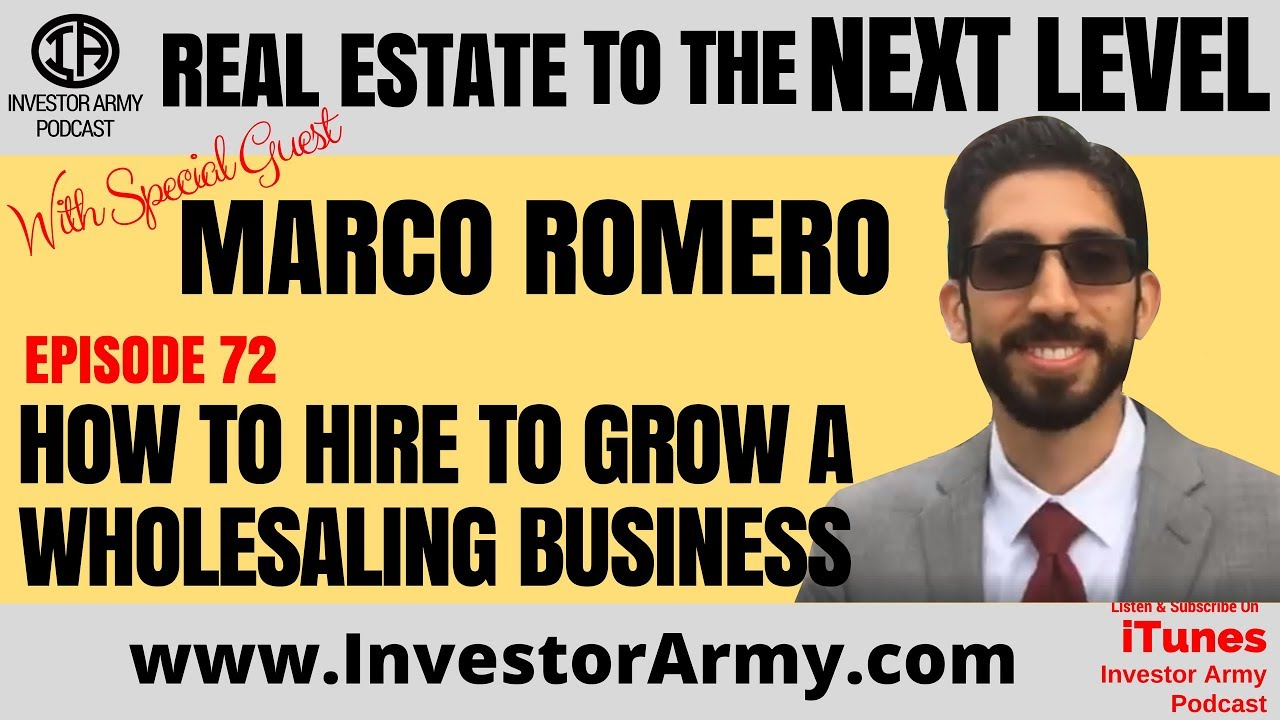 Marco Romero  - How To Hire To Grow A Wholesaling Business - EP 72