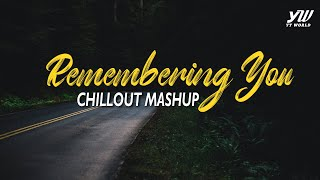 Remembering You Chillout Mashup | YT WORLD / AB AMBIENTS Chillouts