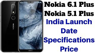 Nokia 6.1 Plus, Nokia 5.1 Plus India Launch Expected on 21 August | Expected Price & Specifications