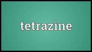 Tetrazine Meaning