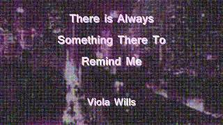 There Is Always Something There To Remind Me - Viola Wills