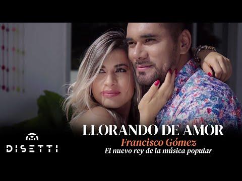 Llorando de amor -  Francisco Gómez