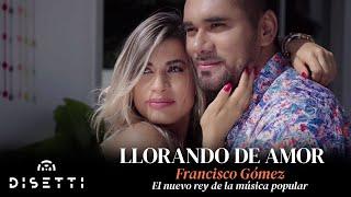 """Llorando de amor -  Francisco Gómez """"El Nuevo Rey de la Música Popular"""""""