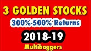 3 Golden Multibagger Stocks for 2018-19 || May give 300%-500% returns.