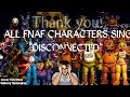 DISCONNECTED But All FNaF Characters Sing It mp3
