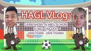 Cười ra nước mắt cùng Văn Toàn - Văn Thanh trong gameshow: Ai Hiểu Nhau Hơn