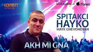 Hayk Ghevondyan Spitakci Hayko Akh Mi Gna
