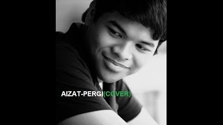 #2 Aizat-pergi(covered by Luqman with lyrics)