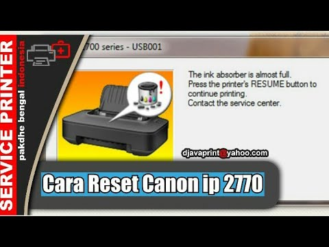 Cara Reset Printer Canon IP 2770, Waste ink Tank Absorber Full atau The ink absorber is almost full
