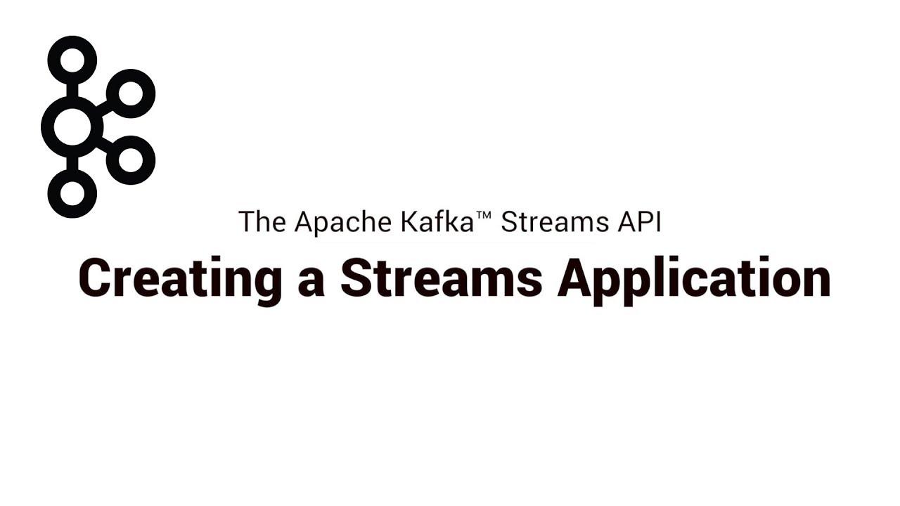 2  Creating a Streams Application | Apache Kafka® Streams API