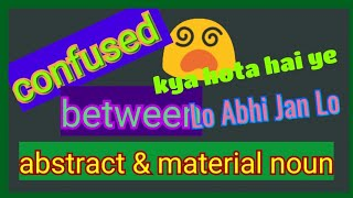 Know more about Abstract and Material Noun