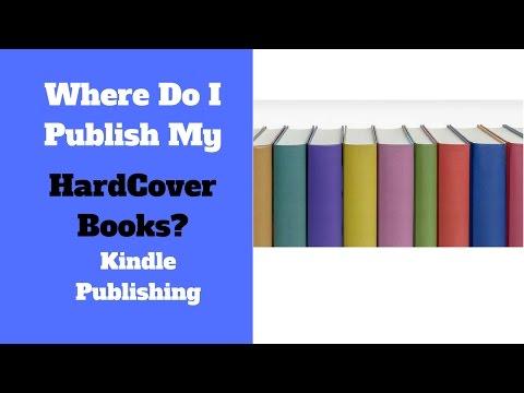Where Do I Publish My Hardcover Books - Kindle Publishing