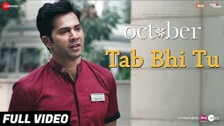 Tab Bhi Tu (Full Video Song) | October (2018)