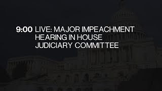 Major Impeachment Hearing In House Judiciary Committee