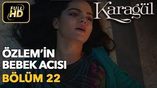 Karagül 22. Bölüm / Full HD (Tek Parça) - Özlem'in Bebek Acısı