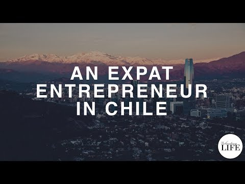 An Expat Entrepreneur In Chile
