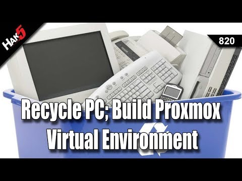 Hak5 - Recycle that old PC and build a Proxmox Virtual Environment