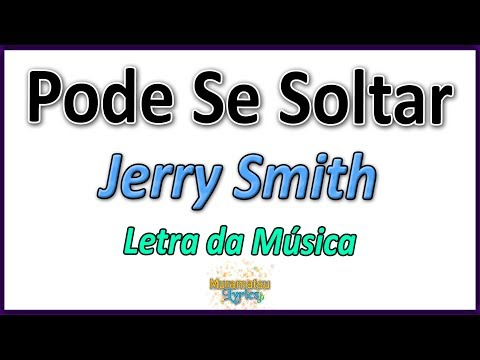 Jerry Smith - Pode Se Soltar - Letra