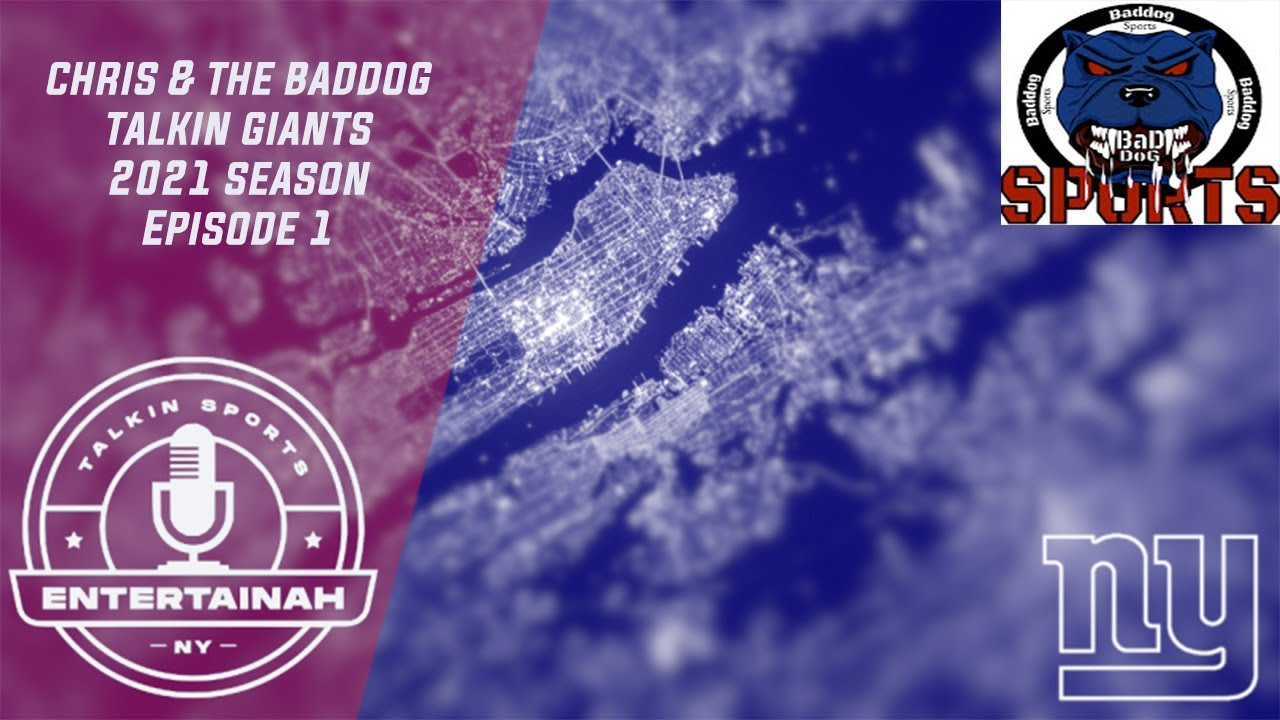 New York Giants | Chris & The Baddog Talkin Giants Live! 2021 Episode 1
