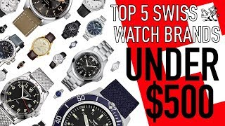 Top 5 Swiss Made Watch Brands From $100 To Under $500 -  The Best Classic Options From Each Brand