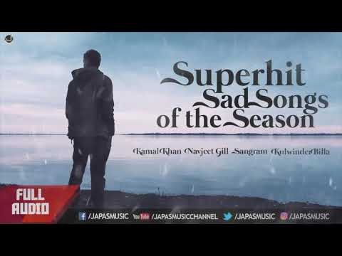 Super Hit Sad Songs of the Season | Kamal Khan | Navjeet Gill | Sangram Hanjra | Kulwinder BIlla