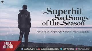 Super Hit Sad Songs of the Season | Kamal Khan | Navjeet Gill | Sangram Hanjra | Kulwinder BIlla