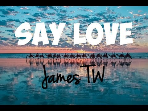 James TW - Say Love (Lyrics) ♪