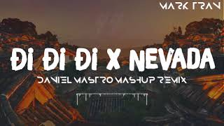 Download Mashup Nevada x Đi Đi Đi | Daniel Mastro Mashup Remix | Bản Mashup Hay Nhất 2018 Mp3