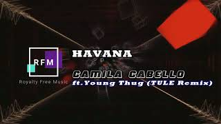 Camila Cabello Havana ft Young Thug TULE Remix No Copyright Music
