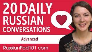 20 Daily Russian Conversations - Russian Practice for Advanced learners