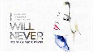 Angelou x Innomine x Curly Music - I Will Never (House Of Virus remix)