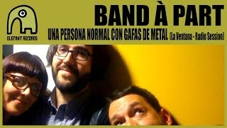 BAND À PART - Una Persona Normal Con Gafas De Metal [Live La Ventana Radio | 9-3-2012]