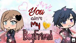 You Ain't My Boyfriend | Gacha Life Mini Movie | GLMM