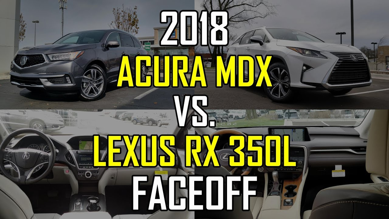 Lexus Rx Vs Acura Mdx >> 2018 Acura Mdx Advance Vs 2018 Lexus Rx 350l Faceoff Comparison