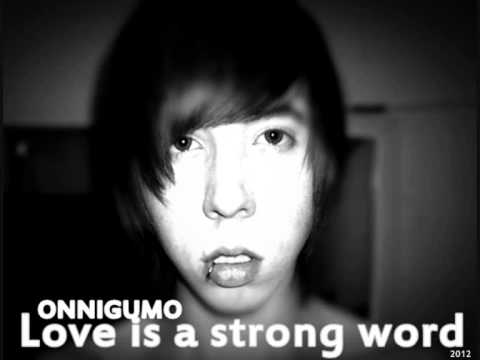 Onnigumo Love Is A Strong Word áudio