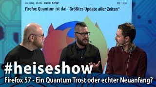 #heiseshow: Firefox 57 - Ein Quantum Trost oder echter Neuanfang?