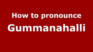 How to pronounce Gummanahalli (Karnataka, India/Kannada) - PronounceNames.com