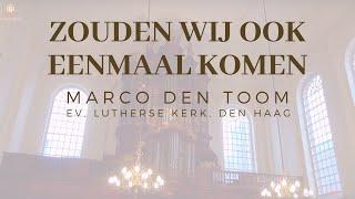 Zouden wij ook eenmaal komen (JdH 82) MARCO DEN TOOM | Ev.-Luth. Kerk, DEN HAAG